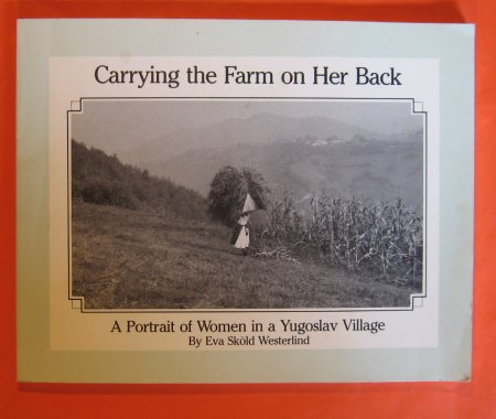 Image for Carrying the Farm on Her Back : A Portrait of Women in a Yugoslav Village
