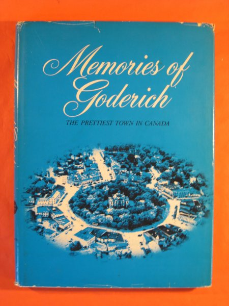 Image for Memories of Goderich; the Romance of the Prettiest Town in Canada