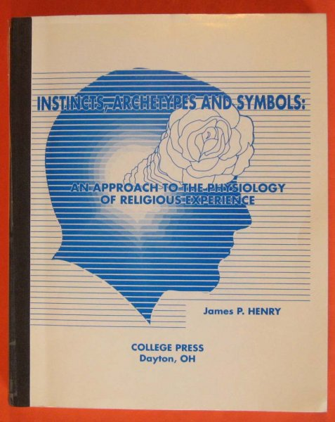 Image for Instincts, Archetypes & Symbols: An Approach to the Physiology of Religious Experience