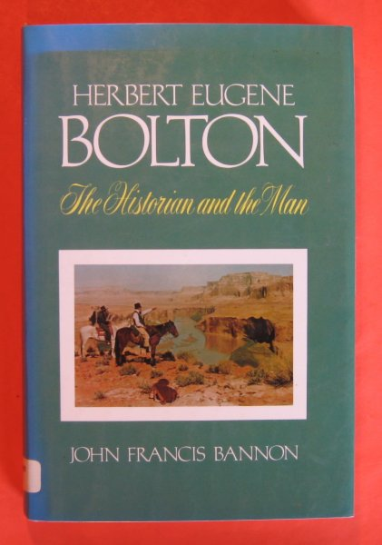 Image for Herbert Eugene Bolton: The Historian and the Man, 1870-1953