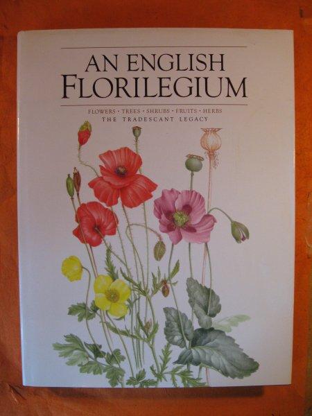 Image for An English Florilegium: Flowers, Trees, Shrubs, Fruits, Herbs, the Tradescant Legacy