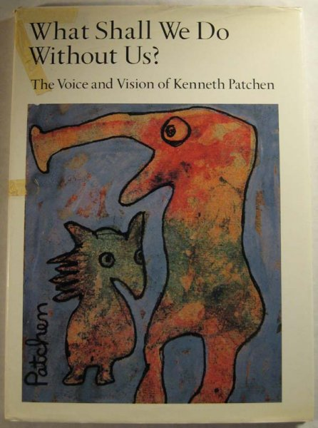 Image for What Shall We Do Without Us?: The Voice and Vision of Kenneth Patchen