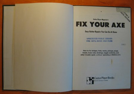 Image for Fix Your Axe: Easy Guitar Repairs You Can Do at Home How to Fix Bridges, Frets, Necks, Pickups, Plugs, Heads, Truss Rods, Bindings, Toggle Switches, and Other Trouble Spots without Spending a Lifetime at It
