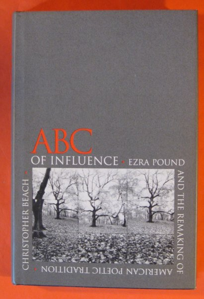 Image for ABC of Influence: Ezra Pound and the Remaking of American Poetic Tradition