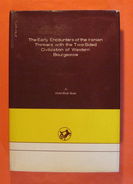 Image for Early Encounters of the Iranian Thinkers with the Two-Sided Civilization of Western Bourgeoisie, The