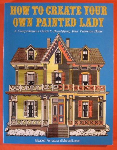 Image for How to Create Your Own Painted Lady: A Comprehensive Guide to Beautifying Your Victorian Home