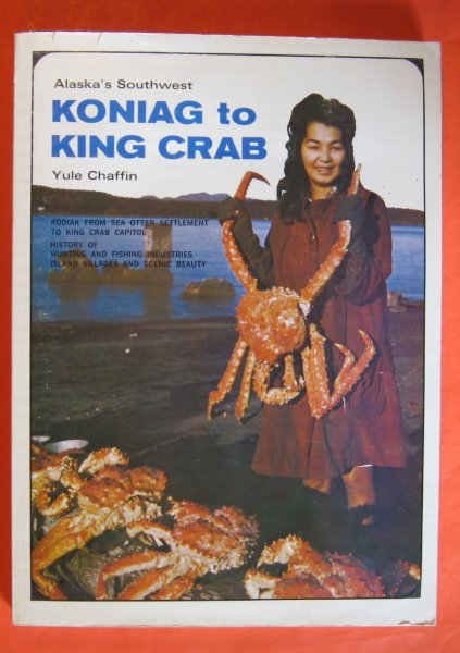 Image for Alaska's Southwest: Koniag To King Crab. Kodiak, From Sea Otter Settlement To King Crab Capitol. History of Hunting and Fishing Industries, Island Villages and Scenic Beauty