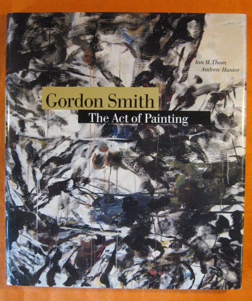 Image for Gordon Smith: The Act of Painting