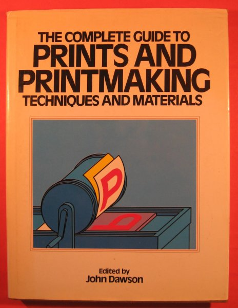 Image for The Complete Guide to Prints and Print Making Techniques and Materials