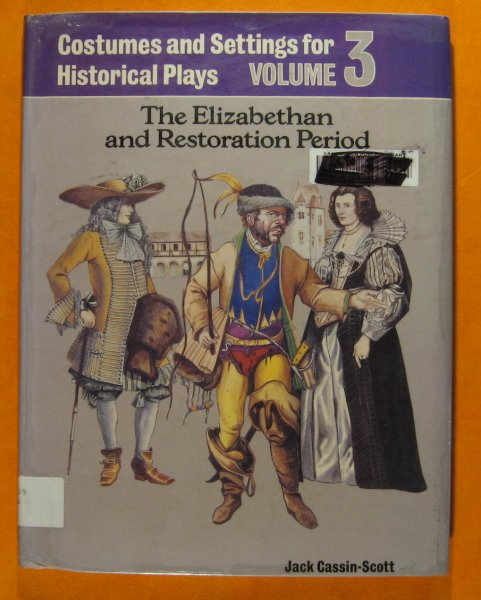 Image for Costumes and Settings for Historical Plays;  Volume 3: The Elizabethan and Restoration Period