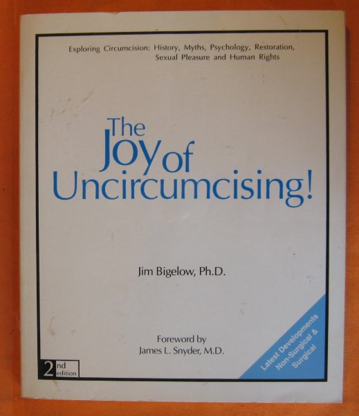 Image for The Joy of Uncircumcising!  Exploring Circumcision:  History, Myths, Psychology, Restoration, Sexual Pleasure and Human Rights