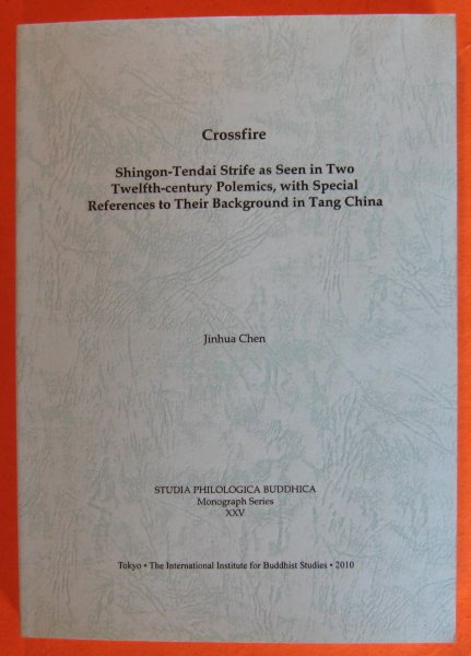 Image for Crossfire: Shingon-Tendai Strife as Seen in Two Twelfth-Century Polemics, with Special References to Their Background in Tang China