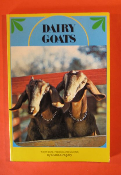Image for Dairy Goats: Their Care, Feeding and Milking