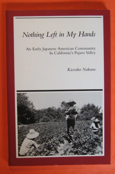 Image for Nothing left in my hands: An early Japanese American community in California's Pajaro Valley