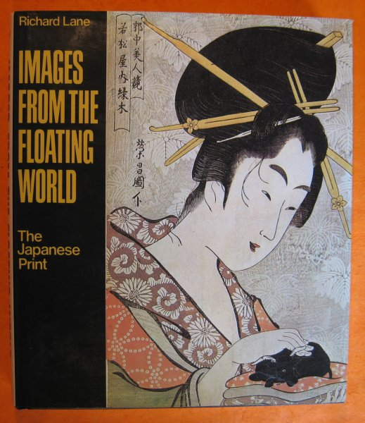 Image for Images from the Floating World - The Japanese Print; Including an Illustrated Dictionary of Ukiyo-e