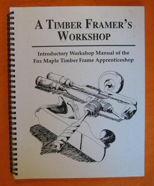 Image for Timber Framer's Workshop: Indroductory Workshop Manual of the Fox Maple Timber Frame Apprenticeshop, A