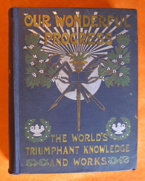 Image for Our Wonderful Progress: The World's Triumphant Knowledge and Works: a Vast Treasury and Compendium of the Achievements of Man and the Works of Nature