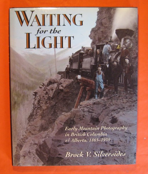 Image for Waiting for the Light: Early Mountain Photography in British Columbia and Alberta, 1865-1939