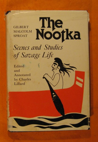 Image for The Nootka: Scenes and Studies of Savage Life (West Coast Heritage Series)