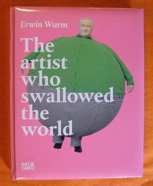 Image for Erwin Wurm: The Artist Who Swallowed the World