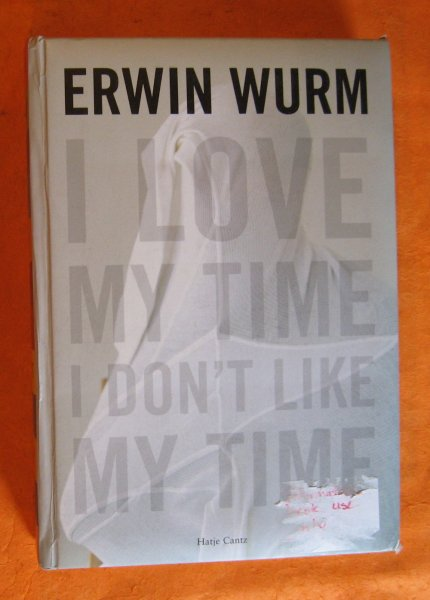 Image for Erwin Wurm: I Love My Time, I Don't Like My Time