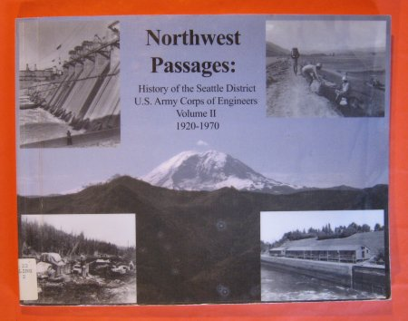 Image for Northwest Passages: History of the Seattle District U.S Army Corps of Engineers Volume II 1920 - 1970