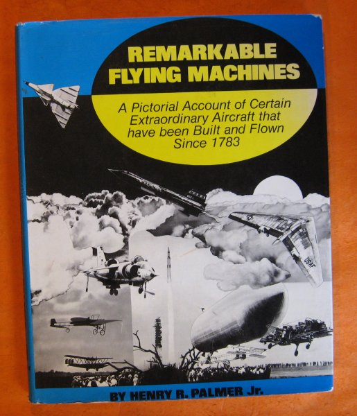 Image for Remarkable Flying Machines:  A Pictorial Account of Certain Extraordinary Aircraft that Have Been Built and Flown Since 1783