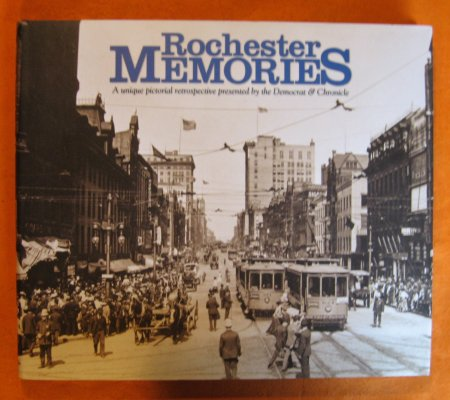 Image for Rochester Memories: A Unique Pictorial Retrospective Presented By the Democrat & Chronicle