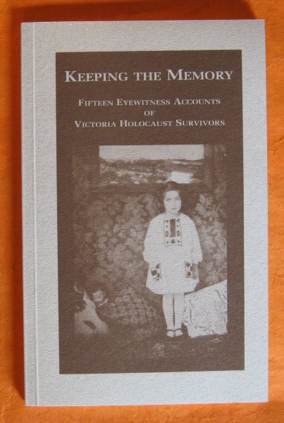 Image for Keeping the memory: Fifteen eyewitness accounts of Victoria Holocaust survivors
