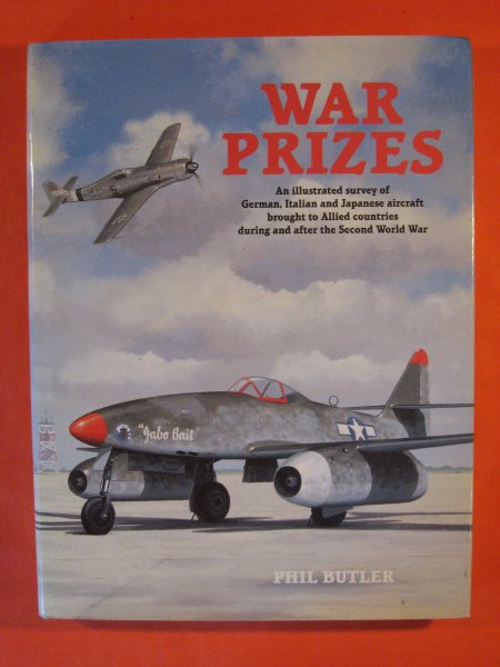 Image for War Prizes: An Illustrated Survey of German, Italian and Japanese Aircraft Brought to Allied Countries During and After the Second World War