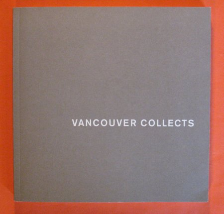 Image for Vancouver Collects: The Group of Seven; Sun pictures to photoconceptualism : photography from local collections; Between passion and logic : contemporary and modern Art