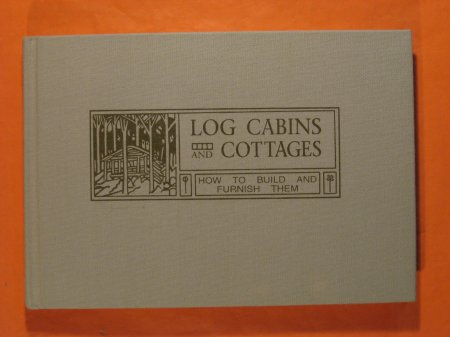 Image for Log Cabins and Cottages:  How to Build an Furnish Them
