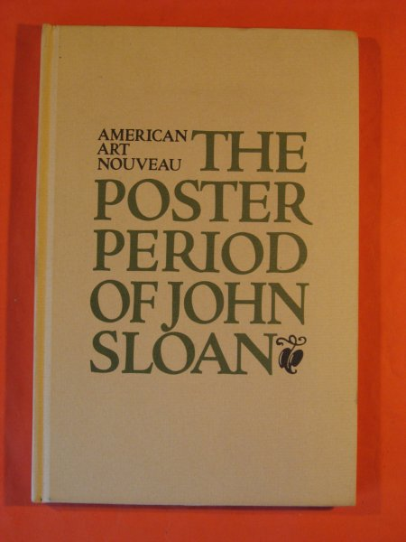 Image for American Art Nouveau:  The Poster Period of John Sloan:  A Selection of Hitherto Unpublished Prints and Autobiographical Recollections by the Artist, Collected by Helen Farr Sloan