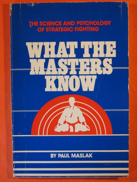 Image for What the Masters Know: The Science and Psychology of Strategic Fighting