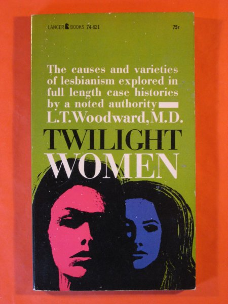 Image for Twilight Women:  The causes and Varieties of Lesbianism Explored in Full Length case Histories By a Noted Authority