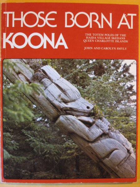 Image for Those Born at Koona:  The Totem Poles of the Haida Village Skedans Queen Charlotte Islands