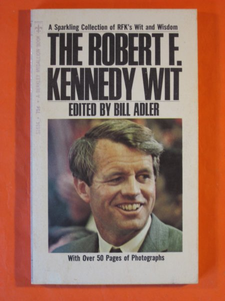 Image for The Robert F. Kennedy wit: a Sparkling Collection of RFK's Wit and Wisdom