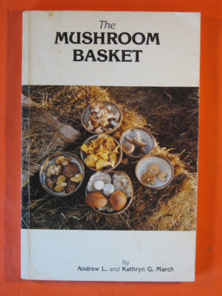 Image for Mushroom Basket: A Gourmet Introduction to the Best Common Mushrooms of the Southern Rocky Mountains, With Applications Throughout the Northern Hemi