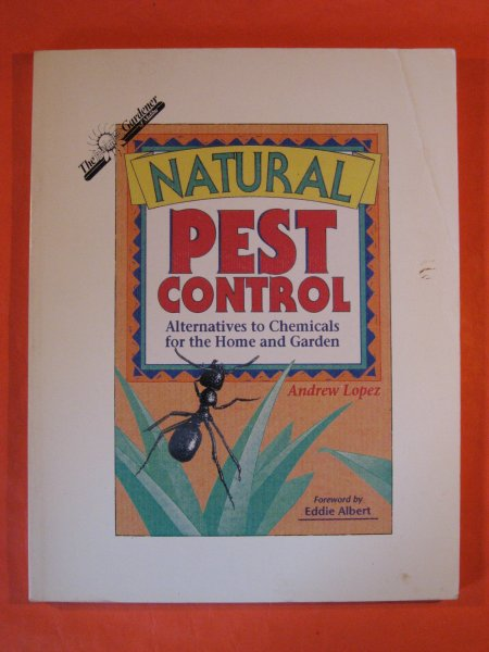 Image for Natural Pest Control:  Alternatives to Chemicals, for the Home and Garden, Farmer and Professional