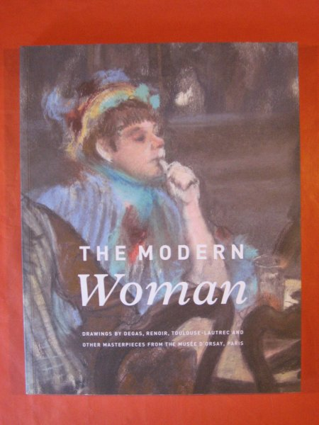 Image for The Modern Woman : Drawings by Degas, Renoir, Toulouse-Lautrec and Other Masterpieces from the Musée D'Orsay, Paris