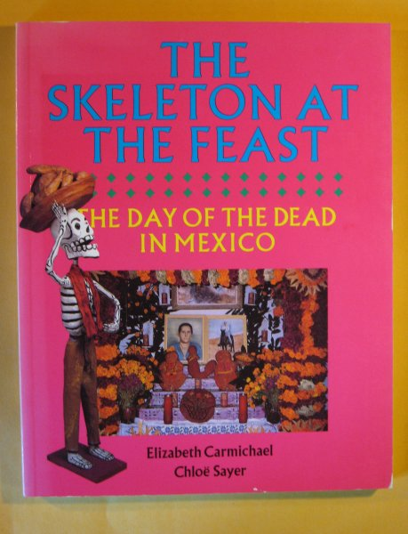 Image for The Skeleton at the Feast: The Day of the Dead in Mexico
