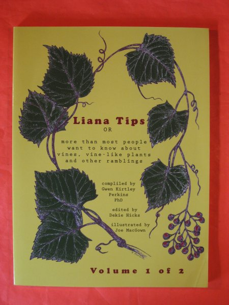 Image for Liana Tips: Or More Than Most People Want To Know About Vines, Vine-Like Plants and Other Ramblings (Volume 1)