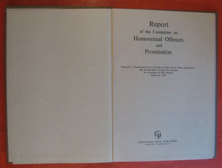 Image for Report of the Committee on Homosexual Offences and Prostitution:  Presented to Parliament by the Secretary of State for the Home Department and the Secretary of State for Scotland by Command of Her Majesty, September 1957