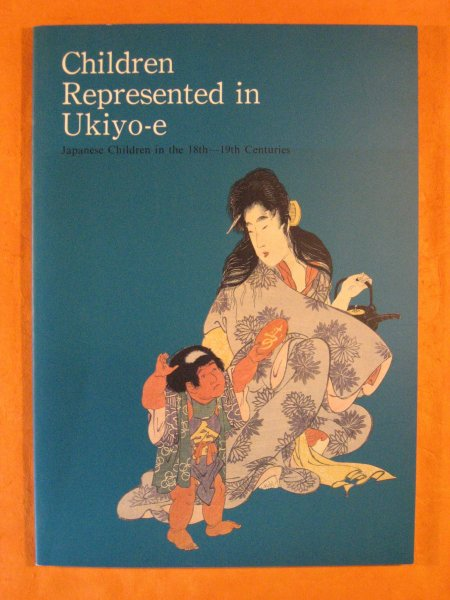 Image for Children Represented in Ukiyo-e:  Japanese Children in the 18th-19th Centuries