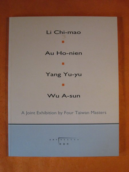 Image for Li Chi-mao, Au Ho-nien, Yang Yu-yu, Wu A-sun:  A Joint Exhibition by Four Taiwan Masters