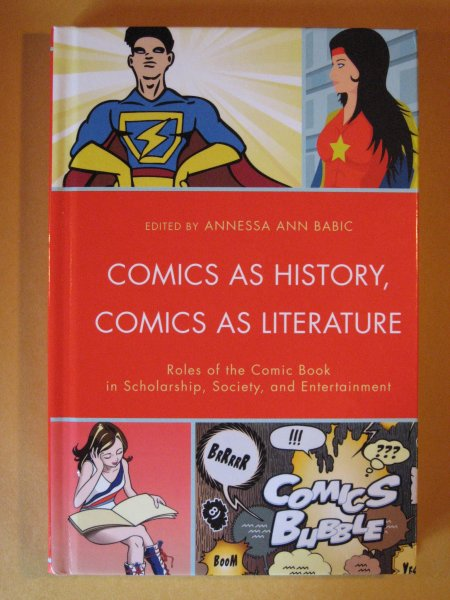 Image for Comics as History, Comics as Literature: Roles of the Comic Book in Scholarship, Society, and Entertainment