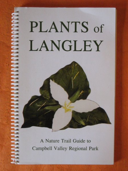 Image for Plants of Langley: a Nature Trail Guide to Campbell Valley Regional Park