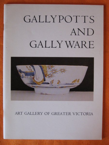 Image for Gallypotts and gallyware: An annotated catalogue of an exhibition of seventeenth and eighteenth century English delftware, Victoria, fall 1979