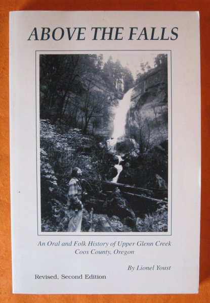 Image for Above the Falls: An Oral and Folk History of Upper Glenn Creek, Coos County, Oregon