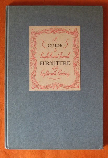 Image for A Guide to English and French Furniture of the Eighteenth Century: A New and Unusual Treatise Regarding the Use, Manufacture and Care of Choice Reproductions, etc.